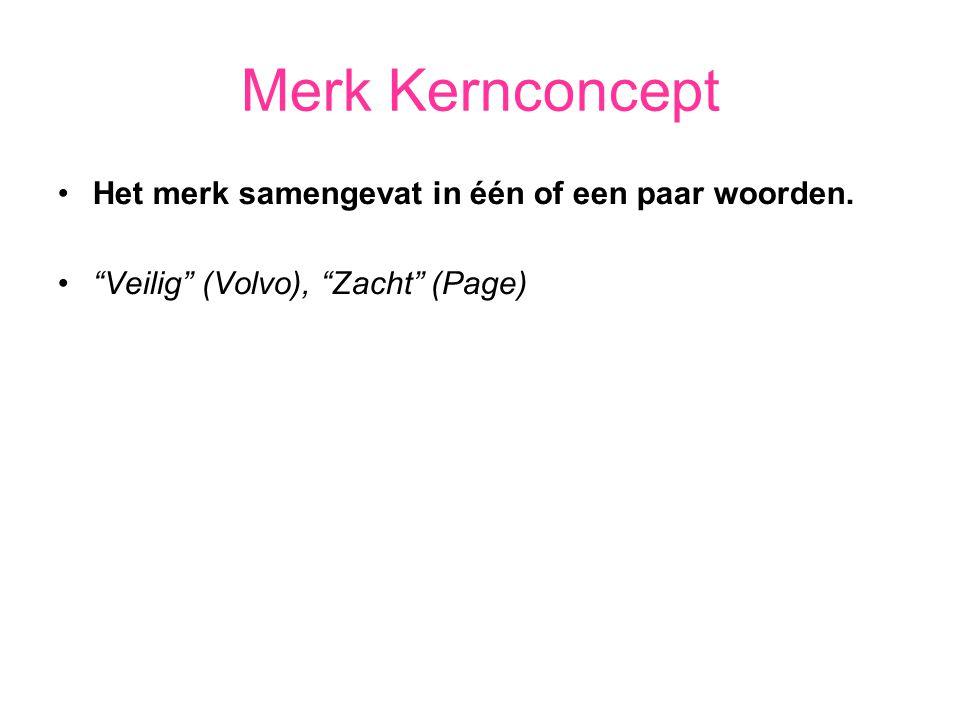 """Merk Kernconcept Het merk samengevat in één of een paar woorden. """"Veilig"""" (Volvo), """"Zacht"""" (Page)"""