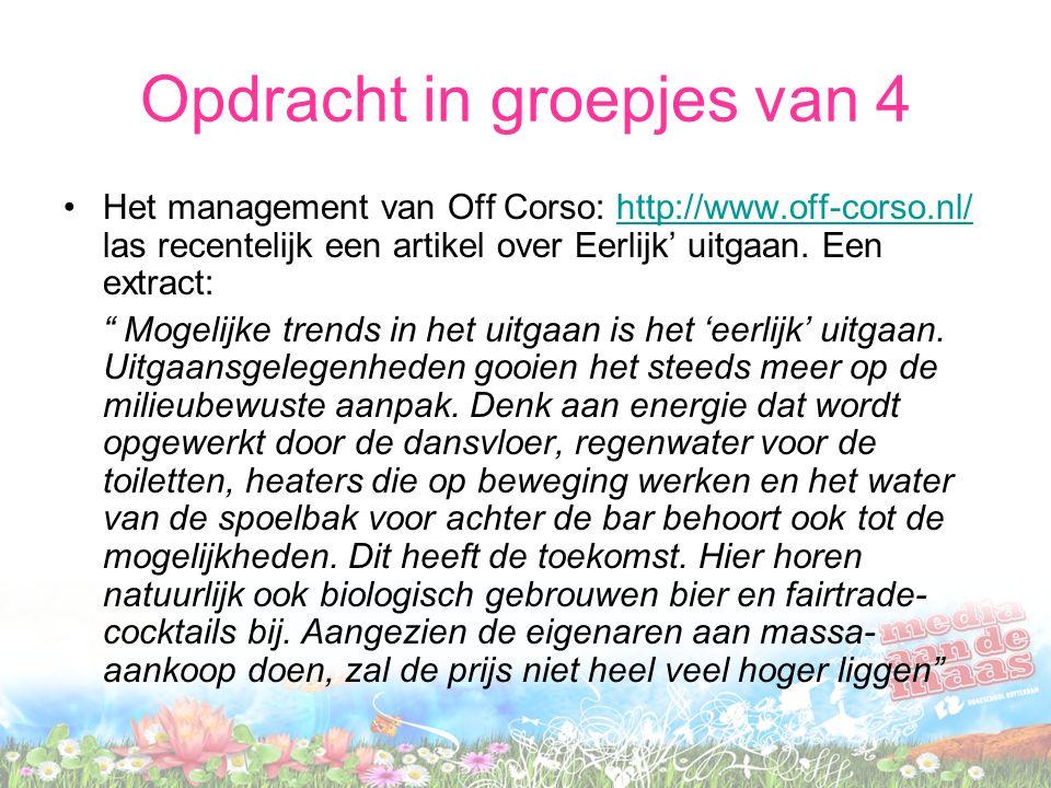 Opdracht in groepjes van 4 Het management van Off Corso: http://www.off-corso.nl/ las recentelijk een artikel over Eerlijk' uitgaan.