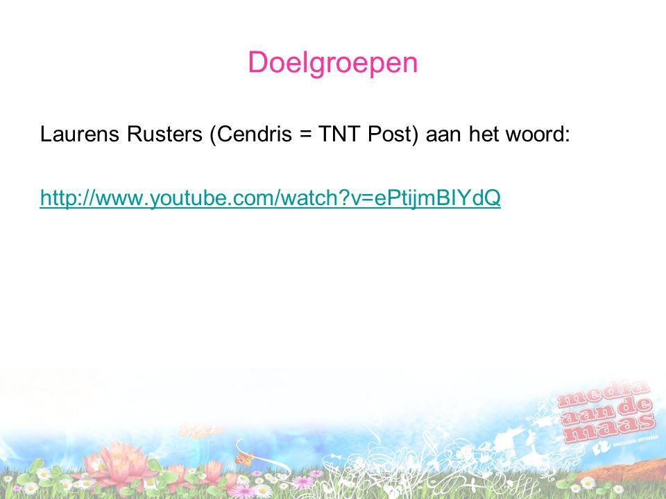 Doelgroepen Laurens Rusters (Cendris = TNT Post) aan het woord: http://www.youtube.com/watch?v=ePtijmBIYdQ