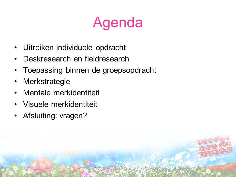 Agenda Uitreiken individuele opdracht Deskresearch en fieldresearch Toepassing binnen de groepsopdracht Merkstrategie Mentale merkidentiteit Visuele m
