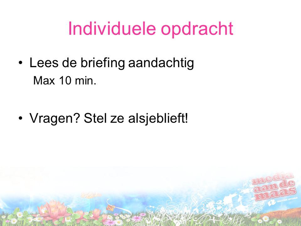 Individuele opdracht Lees de briefing aandachtig Max 10 min. Vragen? Stel ze alsjeblieft!
