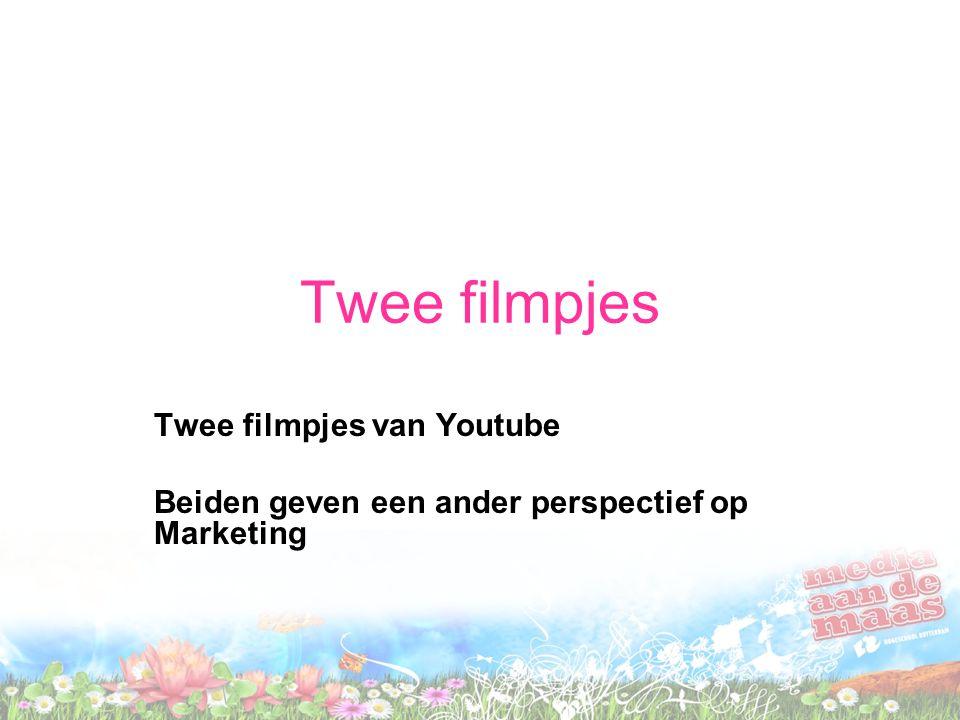 Twee filmpjes Twee filmpjes van Youtube Beiden geven een ander perspectief op Marketing