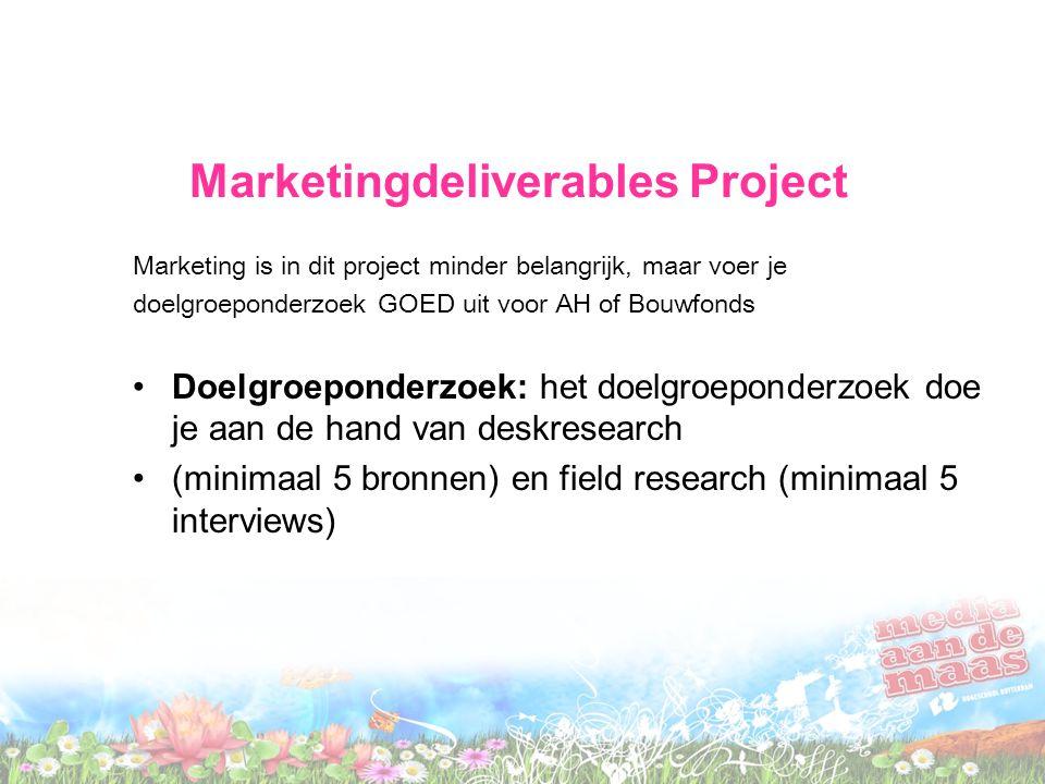 Marketingdeliverables Project Marketing is in dit project minder belangrijk, maar voer je doelgroeponderzoek GOED uit voor AH of Bouwfonds Doelgroeponderzoek: het doelgroeponderzoek doe je aan de hand van deskresearch (minimaal 5 bronnen) en field research (minimaal 5 interviews)