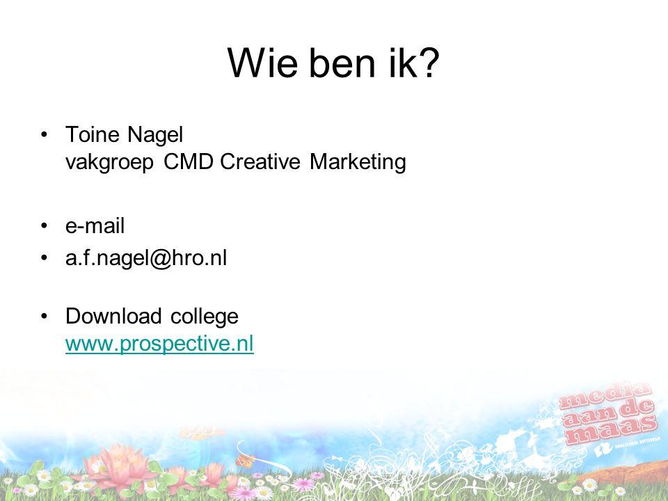 Wie ben ik? Toine Nagel vakgroep CMD Creative Marketing e-mail a.f.nagel@hro.nl Download college www.prospective.nl www.prospective.nl