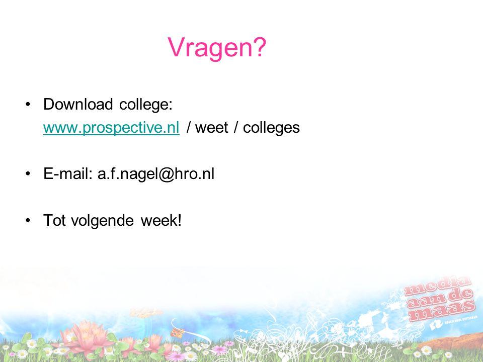 Vragen? Download college: www.prospective.nlwww.prospective.nl / weet / colleges E-mail: a.f.nagel@hro.nl Tot volgende week!