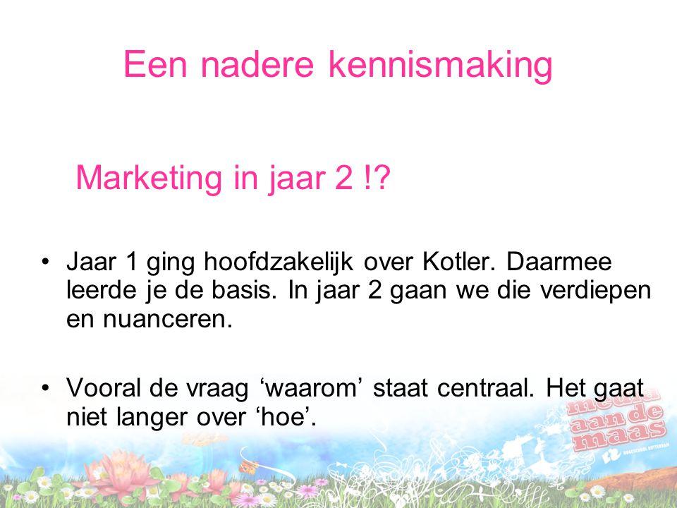 Een nadere kennismaking Marketing in jaar 2 !. Jaar 1 ging hoofdzakelijk over Kotler.