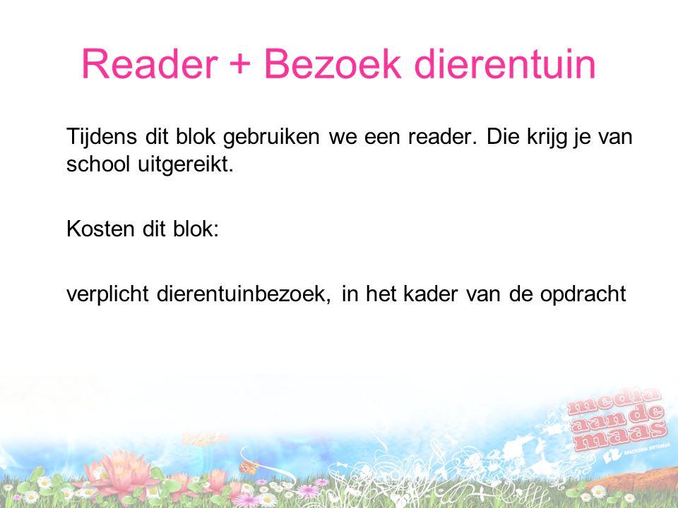 Reader + Bezoek dierentuin Tijdens dit blok gebruiken we een reader. Die krijg je van school uitgereikt. Kosten dit blok: verplicht dierentuinbezoek,