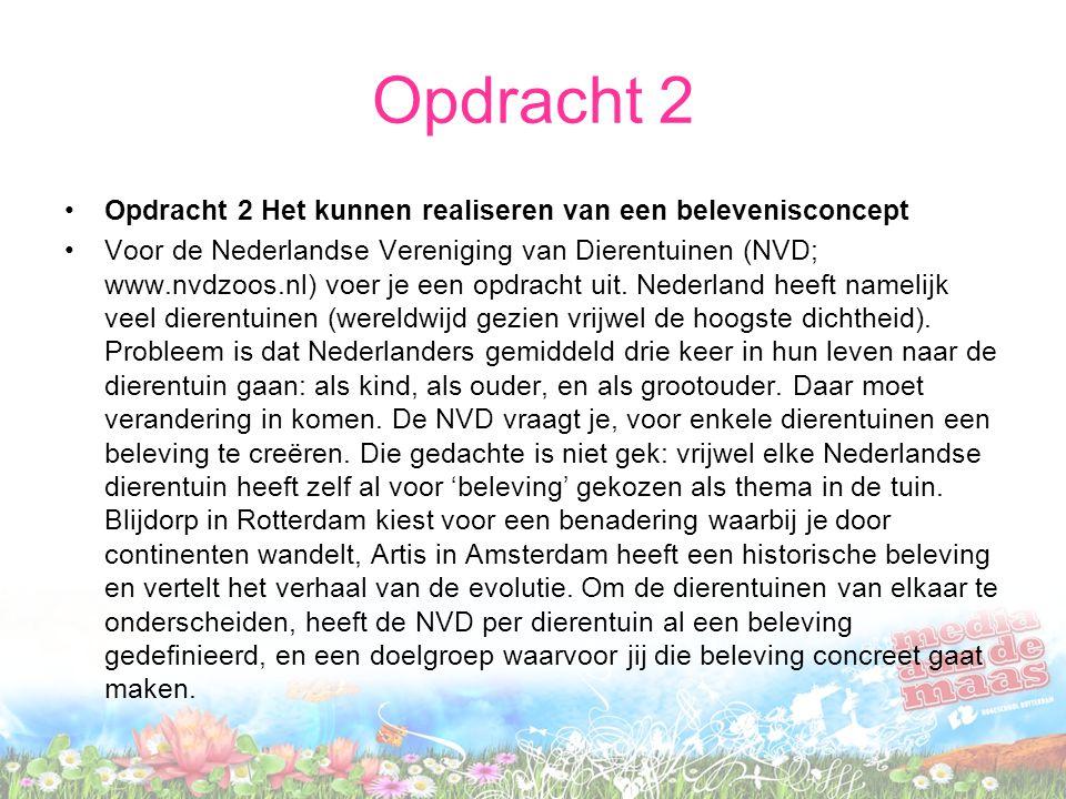 Opdracht 2 Opdracht 2 Het kunnen realiseren van een belevenisconcept Voor de Nederlandse Vereniging van Dierentuinen (NVD; www.nvdzoos.nl) voer je een