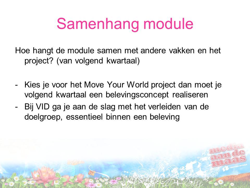 Samenhang module Hoe hangt de module samen met andere vakken en het project? (van volgend kwartaal) -Kies je voor het Move Your World project dan moet
