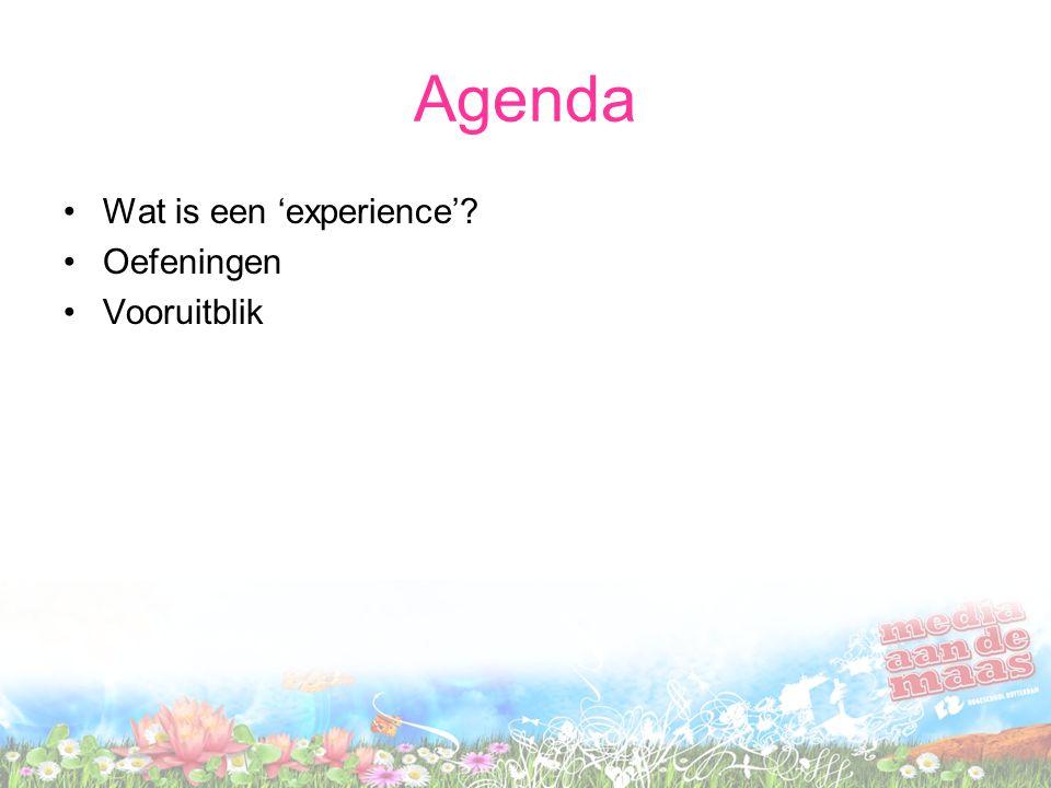 Agenda Wat is een 'experience'? Oefeningen Vooruitblik