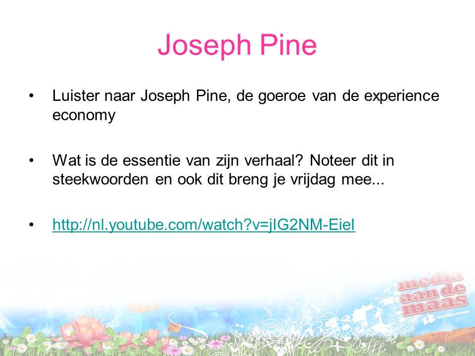Joseph Pine Luister naar Joseph Pine, de goeroe van de experience economy Wat is de essentie van zijn verhaal? Noteer dit in steekwoorden en ook dit b
