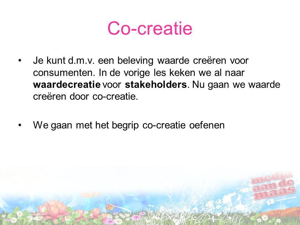 Co-creatie Je kunt d.m.v. een beleving waarde creëren voor consumenten. In de vorige les keken we al naar waardecreatie voor stakeholders. Nu gaan we