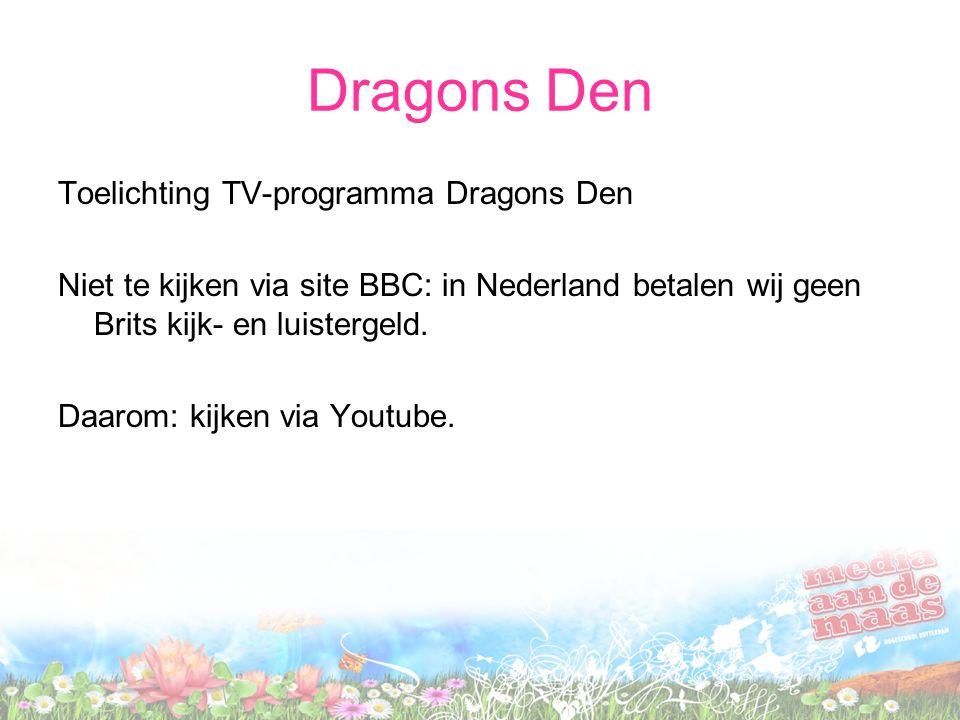 Dragons Den Toelichting TV-programma Dragons Den Niet te kijken via site BBC: in Nederland betalen wij geen Brits kijk- en luistergeld. Daarom: kijken