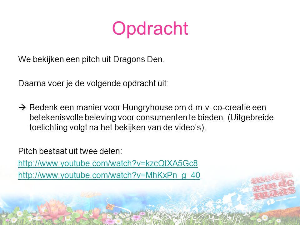 Opdracht We bekijken een pitch uit Dragons Den. Daarna voer je de volgende opdracht uit:  Bedenk een manier voor Hungryhouse om d.m.v. co-creatie een