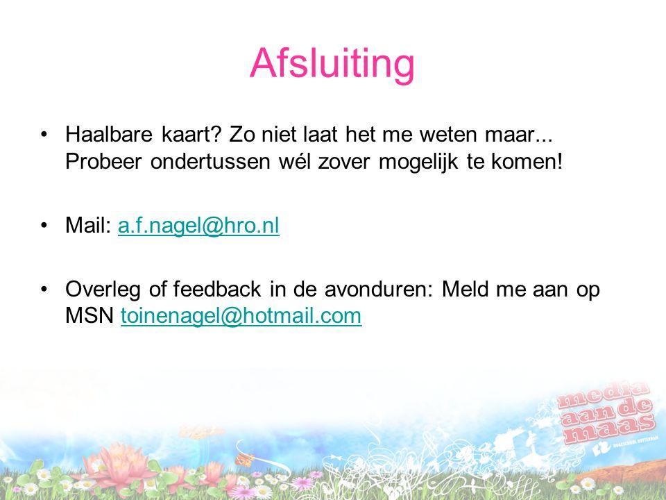 Afsluiting Haalbare kaart? Zo niet laat het me weten maar... Probeer ondertussen wél zover mogelijk te komen! Mail: a.f.nagel@hro.nla.f.nagel@hro.nl O