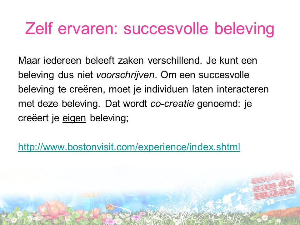 Zelf ervaren: succesvolle beleving Maar iedereen beleeft zaken verschillend. Je kunt een beleving dus niet voorschrijven. Om een succesvolle beleving