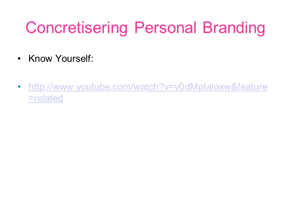Concretisering Personal Branding Know Yourself: http://www.youtube.com/watch?v=v0dMpIaloxw&feature =relatedhttp://www.youtube.com/watch?v=v0dMpIaloxw&