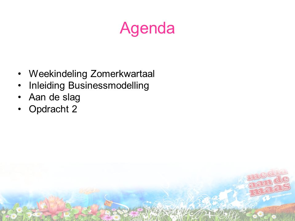 Agenda Weekindeling Zomerkwartaal Inleiding Businessmodelling Aan de slag Opdracht 2