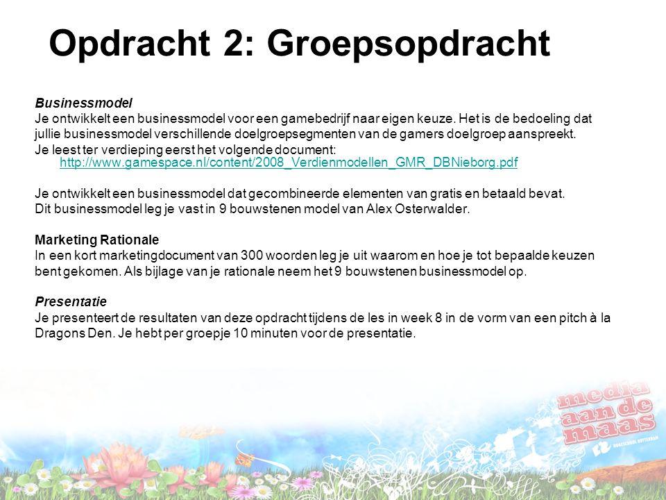 Opdracht 2: Groepsopdracht Businessmodel Je ontwikkelt een businessmodel voor een gamebedrijf naar eigen keuze.