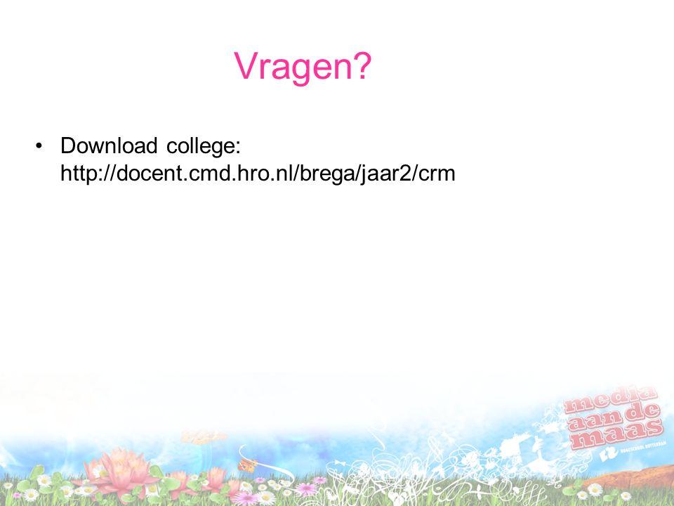 Vragen? Download college: http://docent.cmd.hro.nl/brega/jaar2/crm