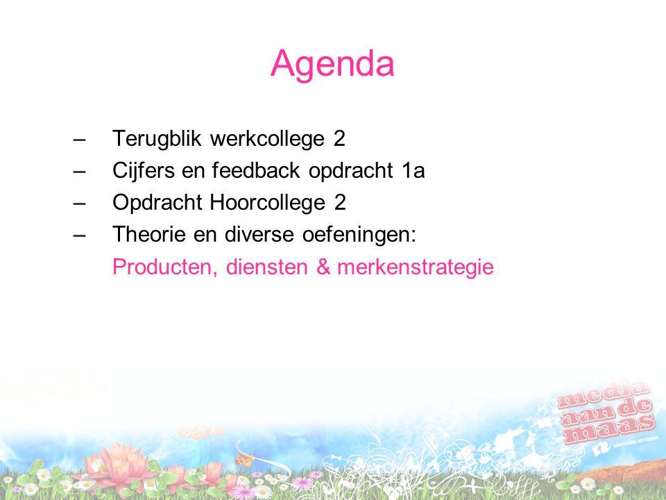 Agenda –Terugblik werkcollege 2 –Cijfers en feedback opdracht 1a –Opdracht Hoorcollege 2 –Theorie en diverse oefeningen: Producten, diensten & merkenstrategie