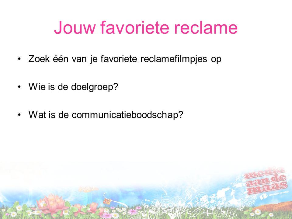 Jouw favoriete reclame Zoek één van je favoriete reclamefilmpjes op Wie is de doelgroep? Wat is de communicatieboodschap?