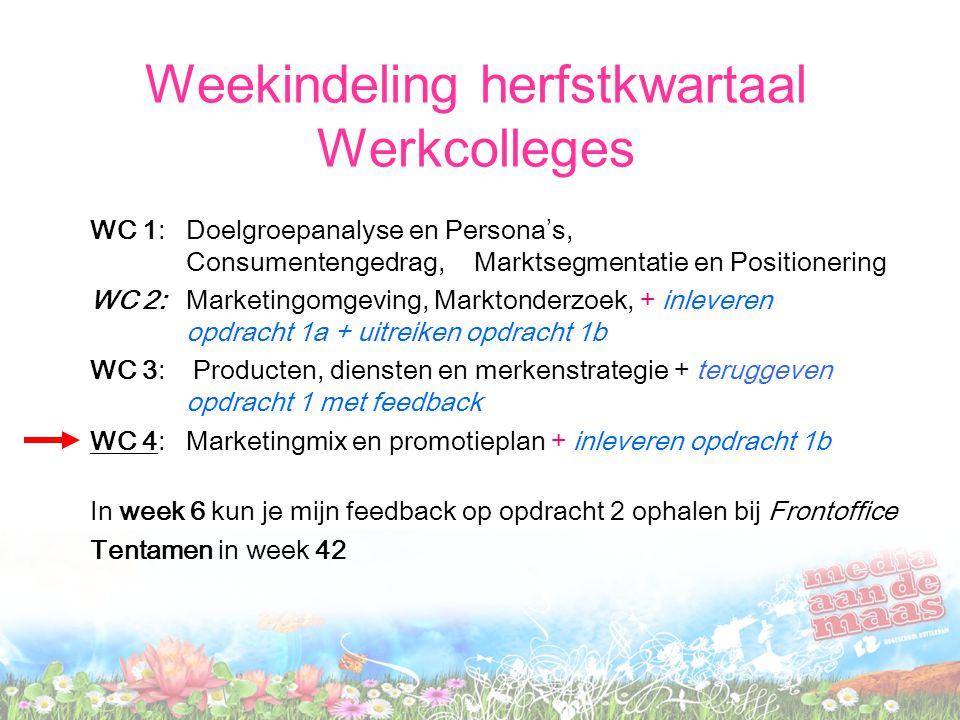 Weekindeling herfstkwartaal Werkcolleges WC 1: Doelgroepanalyse en Persona ' s, Consumentengedrag, Marktsegmentatie en Positionering WC 2: Marketingom