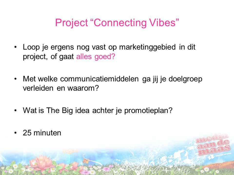 """Project """"Connecting Vibes"""" Loop je ergens nog vast op marketinggebied in dit project, of gaat alles goed? Met welke communicatiemiddelen ga jij je doe"""