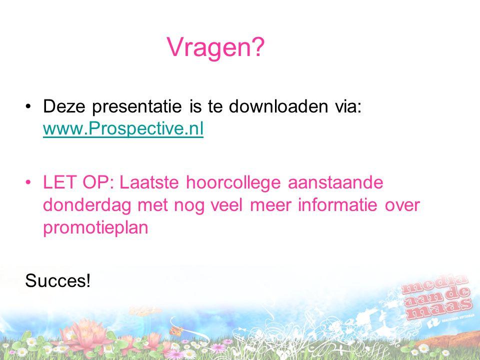 Vragen? Deze presentatie is te downloaden via: www.Prospective.nl www.Prospective.nl LET OP: Laatste hoorcollege aanstaande donderdag met nog veel mee