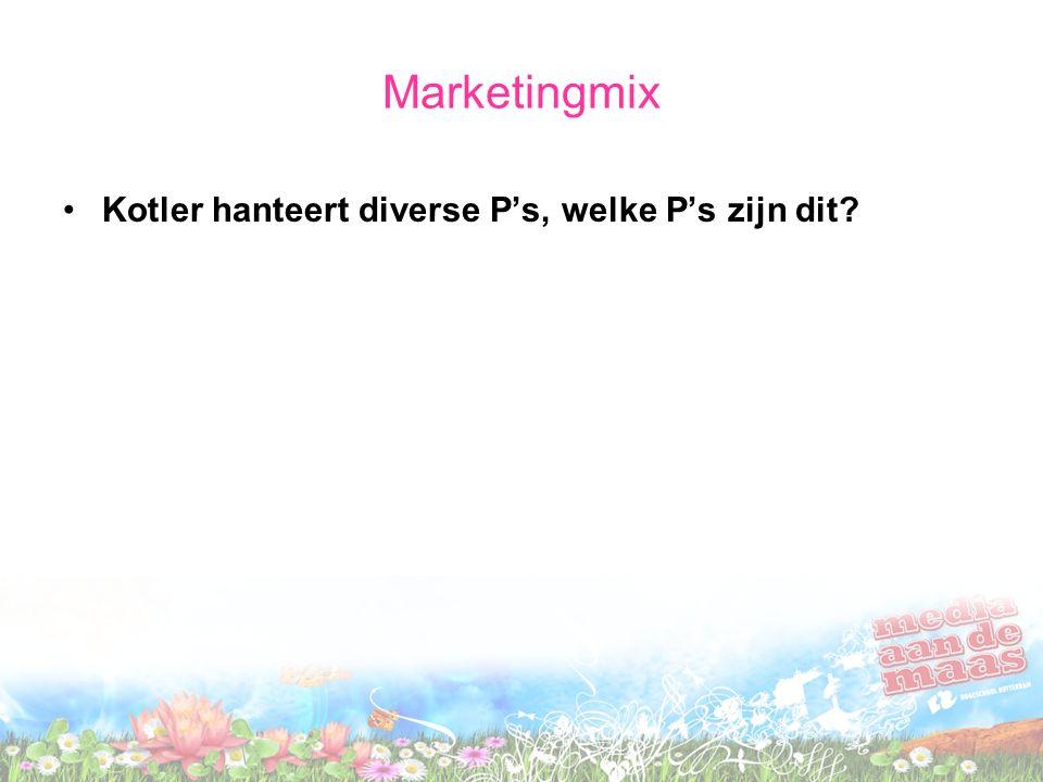 Marketingmix Kotler hanteert diverse P's, welke P's zijn dit?