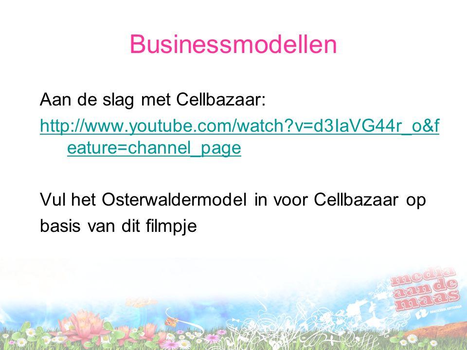 Businessmodellen Aan de slag met Cellbazaar: http://www.youtube.com/watch?v=d3IaVG44r_o&f eature=channel_page Vul het Osterwaldermodel in voor Cellbaz