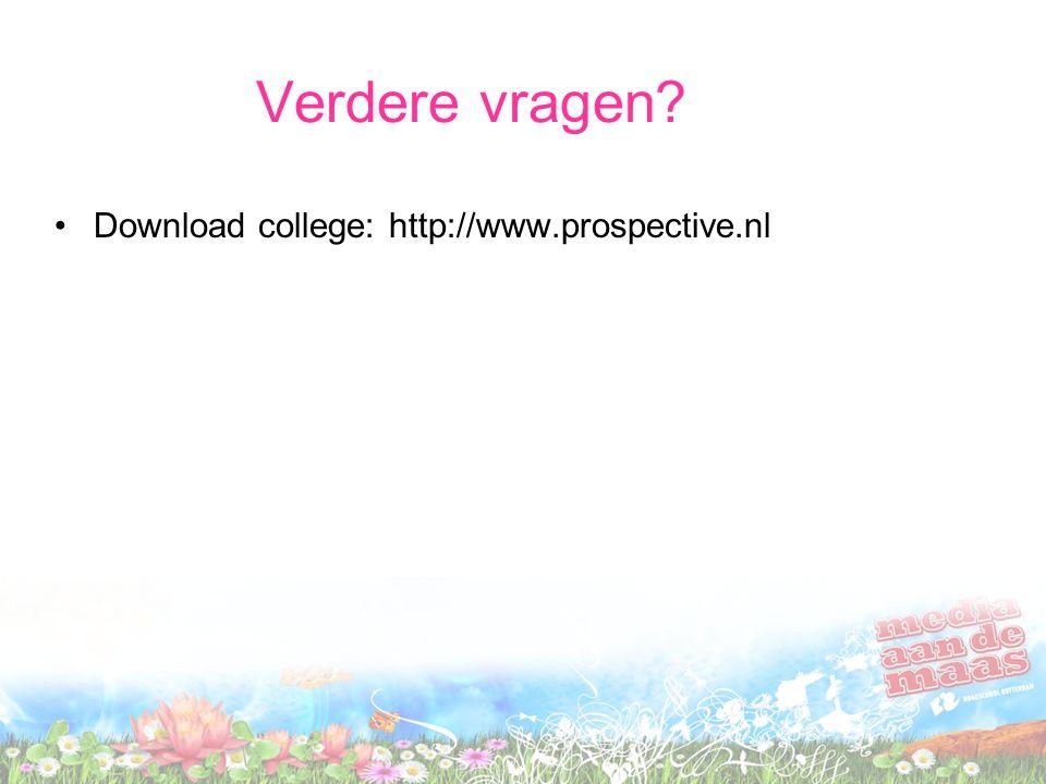Verdere vragen Download college: http://www.prospective.nl