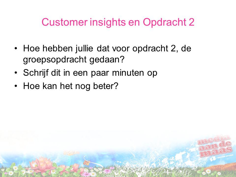 Customer insights en Opdracht 2 Hoe hebben jullie dat voor opdracht 2, de groepsopdracht gedaan.