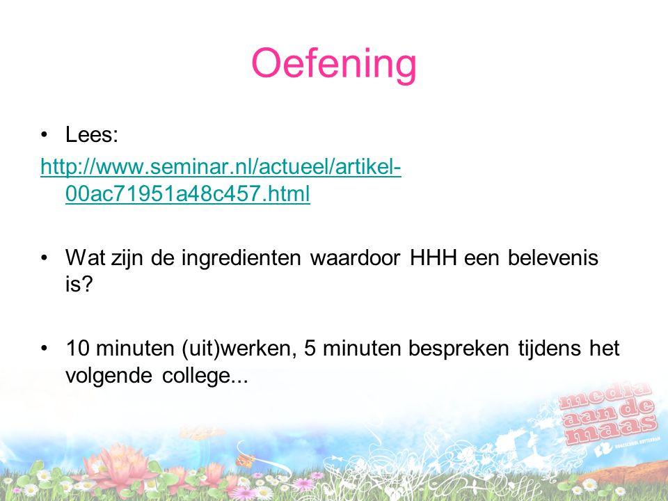 Oefening Lees: http://www.seminar.nl/actueel/artikel- 00ac71951a48c457.html Wat zijn de ingredienten waardoor HHH een belevenis is.