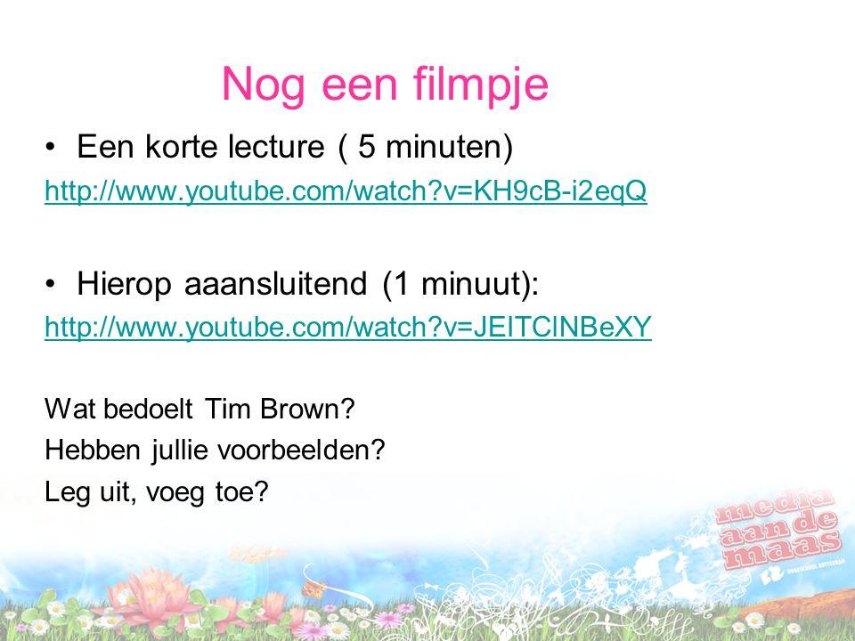 Nog een filmpje Een korte lecture ( 5 minuten) http://www.youtube.com/watch?v=KH9cB-i2eqQ Hierop aaansluitend (1 minuut): http://www.youtube.com/watch