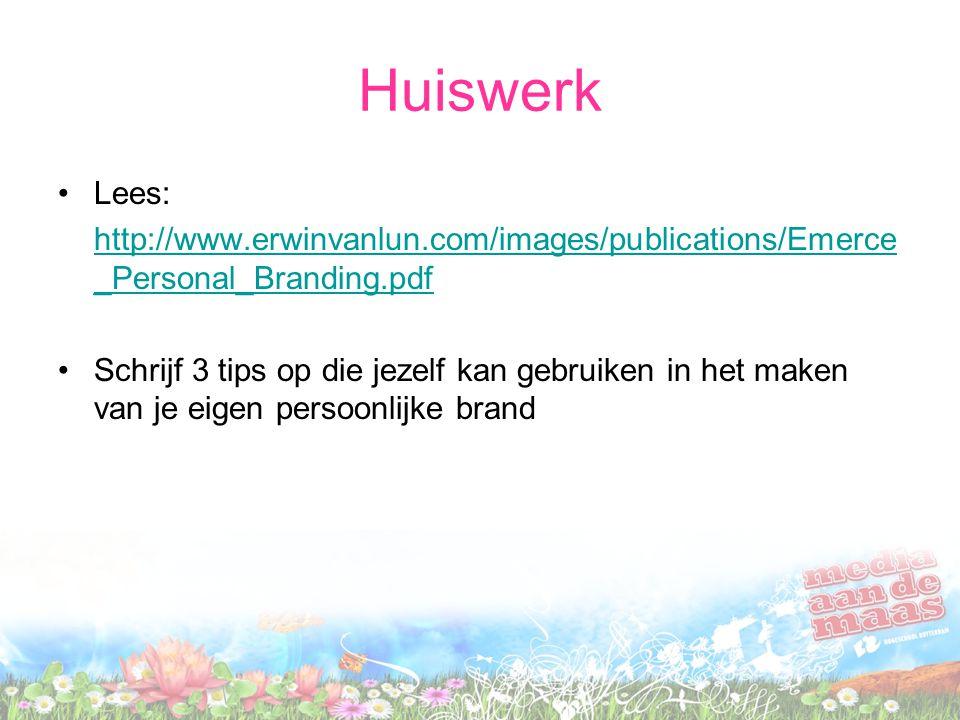 Huiswerk Lees: http://www.erwinvanlun.com/images/publications/Emerce _Personal_Branding.pdf Schrijf 3 tips op die jezelf kan gebruiken in het maken van je eigen persoonlijke brand