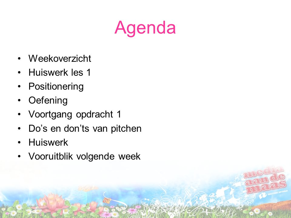 Agenda Weekoverzicht Huiswerk les 1 Positionering Oefening Voortgang opdracht 1 Do's en don'ts van pitchen Huiswerk Vooruitblik volgende week