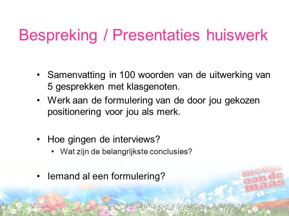Bespreking / Presentaties huiswerk Samenvatting in 100 woorden van de uitwerking van 5 gesprekken met klasgenoten. Werk aan de formulering van de door