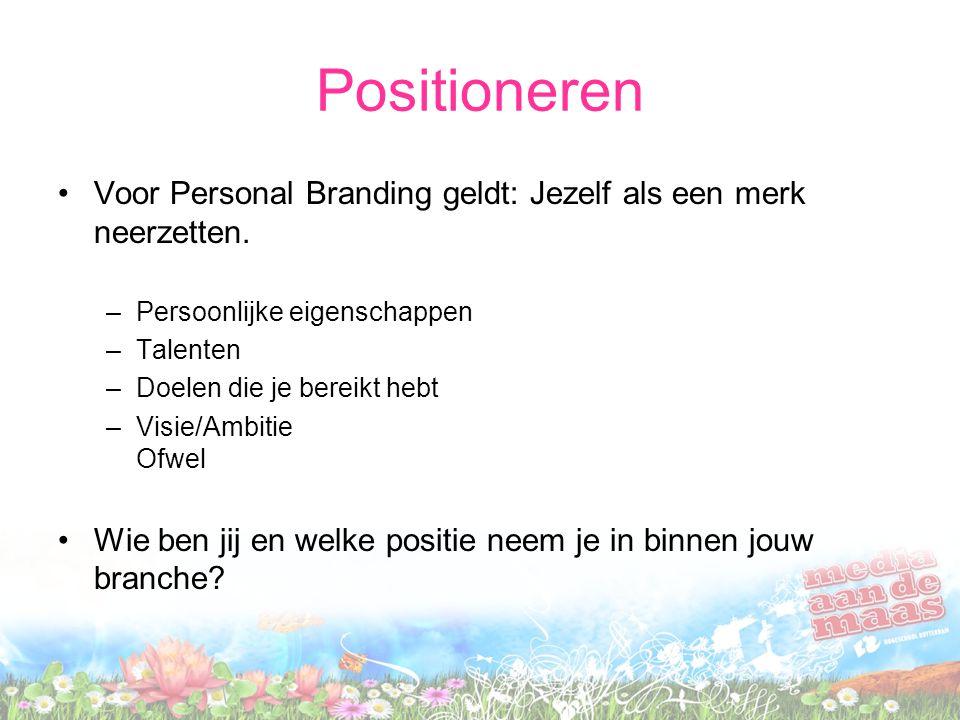 Positioneren Voor Personal Branding geldt: Jezelf als een merk neerzetten. –Persoonlijke eigenschappen –Talenten –Doelen die je bereikt hebt –Visie/Am