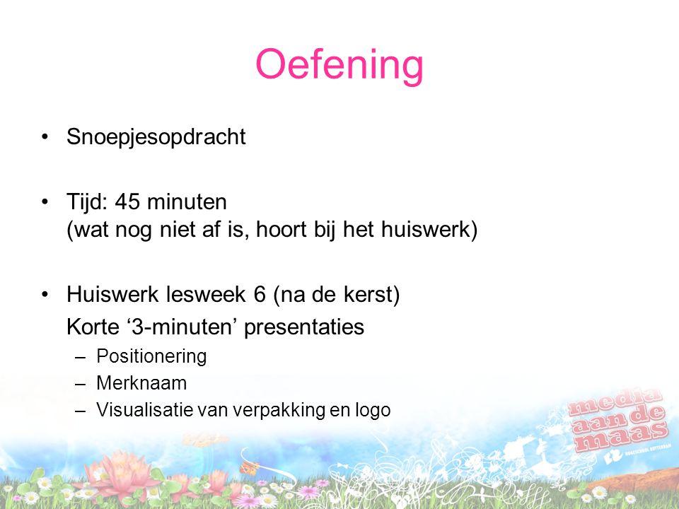 Oefening Snoepjesopdracht Tijd: 45 minuten (wat nog niet af is, hoort bij het huiswerk) Huiswerk lesweek 6 (na de kerst) Korte '3-minuten' presentaties –Positionering –Merknaam –Visualisatie van verpakking en logo
