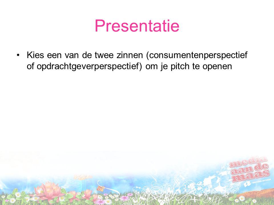 Presentatie Kies een van de twee zinnen (consumentenperspectief of opdrachtgeverperspectief) om je pitch te openen