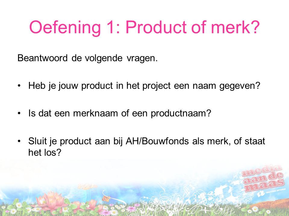 Oefening 1: Product of merk? Beantwoord de volgende vragen. Heb je jouw product in het project een naam gegeven? Is dat een merknaam of een productnaa
