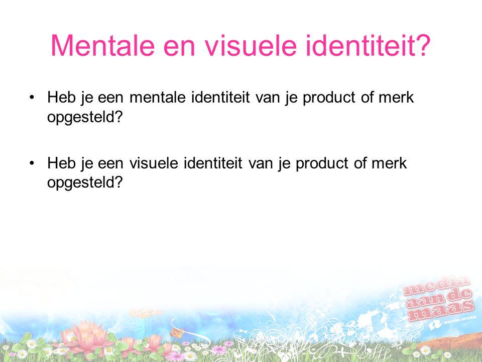 Mentale en visuele identiteit. Heb je een mentale identiteit van je product of merk opgesteld.