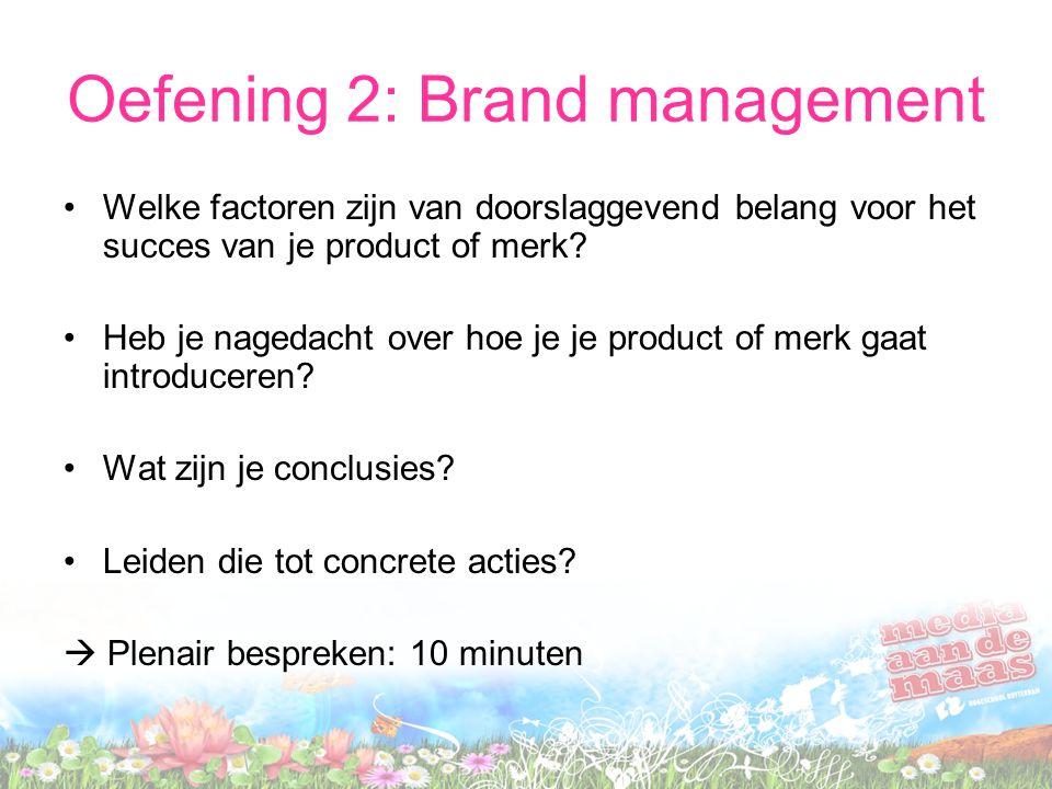 Oefening 2: Brand management Welke factoren zijn van doorslaggevend belang voor het succes van je product of merk? Heb je nagedacht over hoe je je pro