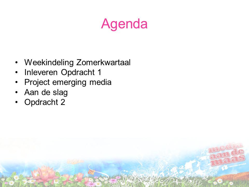 Agenda Weekindeling Zomerkwartaal Inleveren Opdracht 1 Project emerging media Aan de slag Opdracht 2