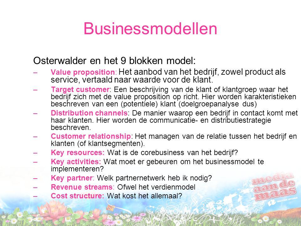 Businessmodellen Osterwalder en het 9 blokken model: –Value proposition: Het aanbod van het bedrijf, zowel product als service, vertaald naar waarde voor de klant.