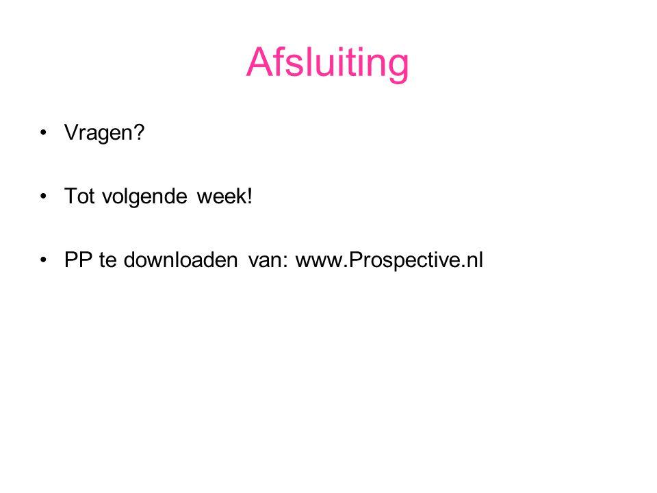 Afsluiting Vragen? Tot volgende week! PP te downloaden van: www.Prospective.nl