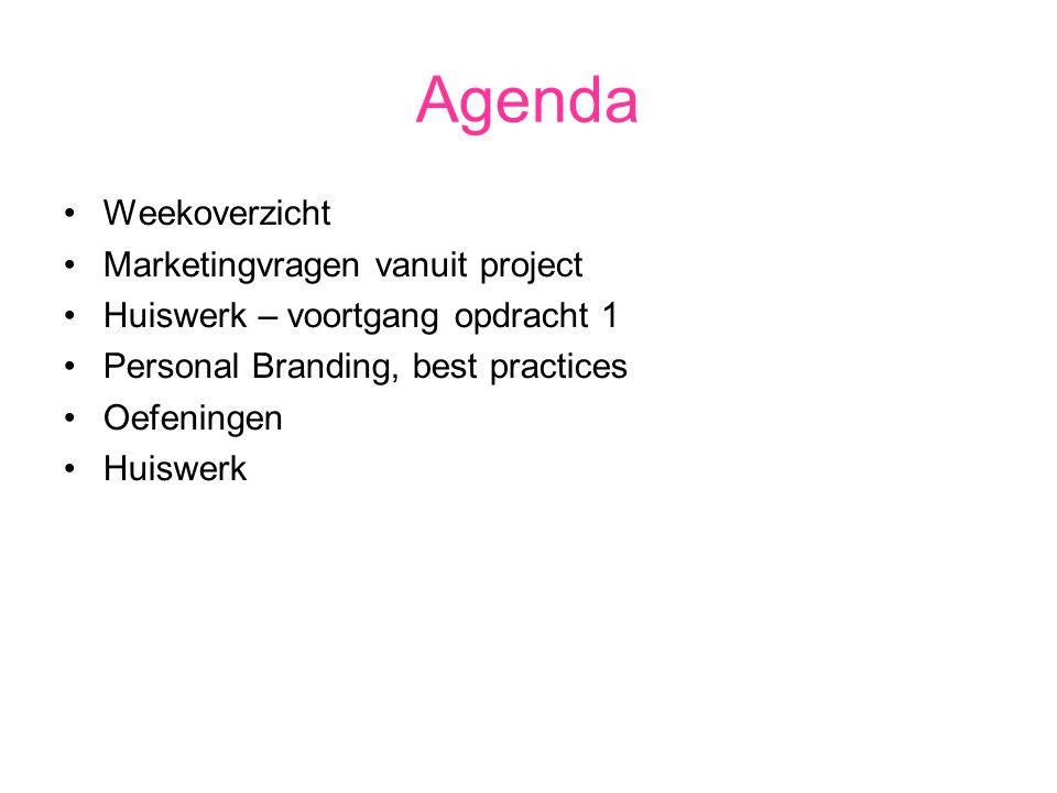 Agenda Weekoverzicht Marketingvragen vanuit project Huiswerk – voortgang opdracht 1 Personal Branding, best practices Oefeningen Huiswerk