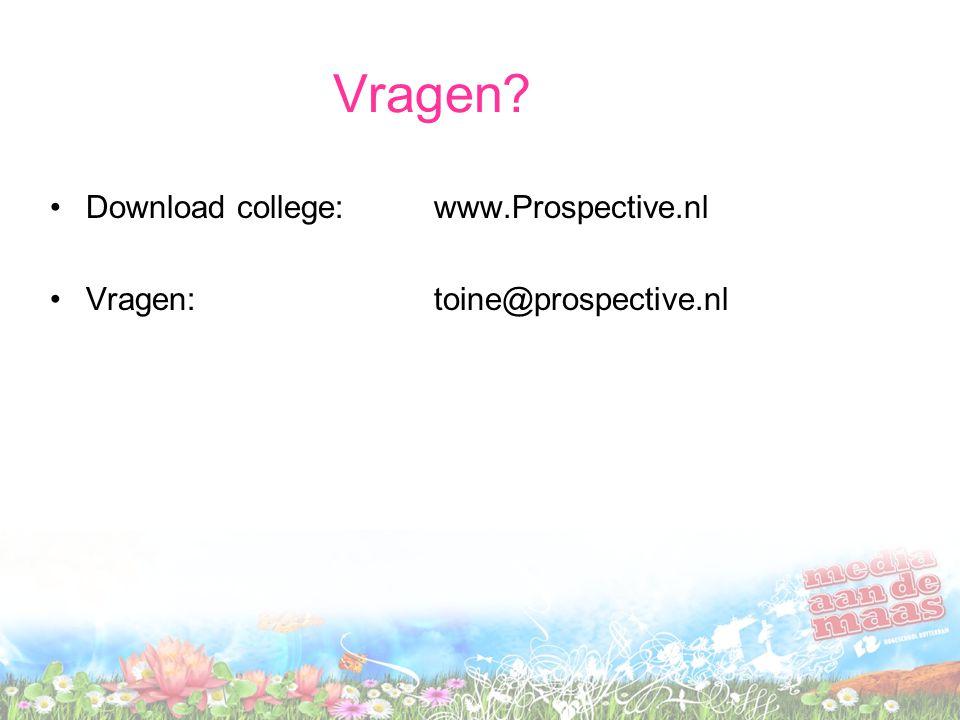 Vragen? Download college:www.Prospective.nl Vragen: toine@prospective.nl