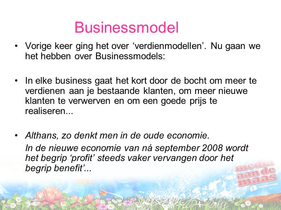Businessmodel Vorige keer ging het over 'verdienmodellen'. Nu gaan we het hebben over Businessmodels: In elke business gaat het kort door de bocht om